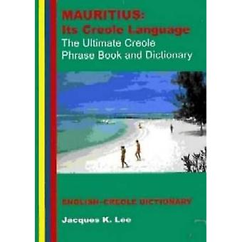 Mauritius - Its Creole Language - The Ultimate Creole Phrase Book and