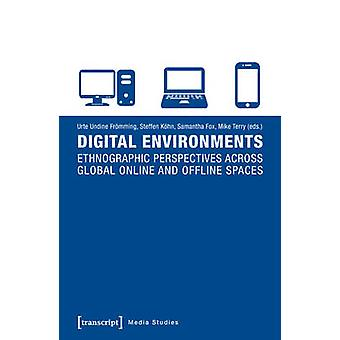 Digital Environments - Ethnographic Perspectives Across Global Online