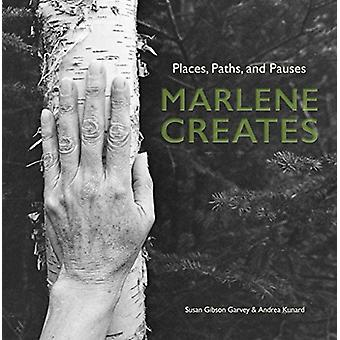 Marlene Creates - Places - Paths - and Pauses by Susan Gibson Garvey -