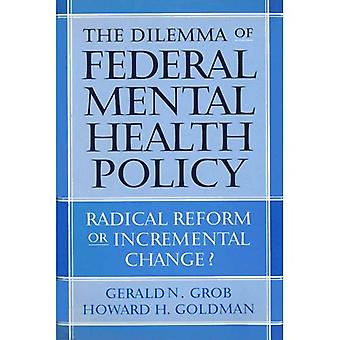 The Dilemma of Federal Mental Health Policy: Radical Reform or Incremental Change? (Critical Issues in Health & Medicine) (Critical Issues in Health and Medicine Series)