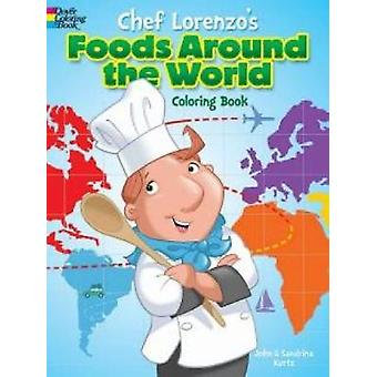 Chef Lorenzos Foods Around the World Coloring Book by John Kurtz