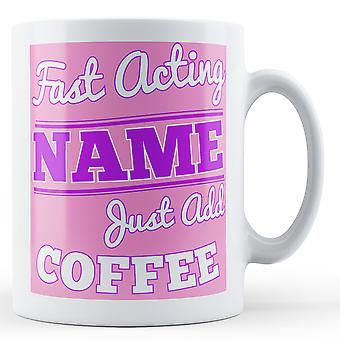 Fast Acting 'Name' Just add coffee Personalised Printed Mug FAM_0002