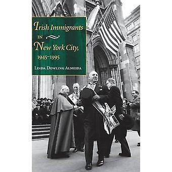 Irish Immigrants in New York City 19451995 by Almeida & Linda Dowling