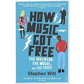 How Music Got Free - The Inventor - the Music Man - and the Thief by S