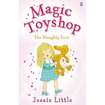 Magic Toyshop - The Naughty Croc by Jessie Little - 9780571294572 Book