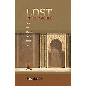 Lost in the Sacred - Why the Muslim World Stood Still by Dan Diner - S