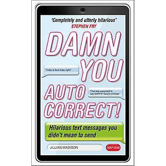 Damn You - Autocorrect! by Jillian Madison - 9780753540084 Book