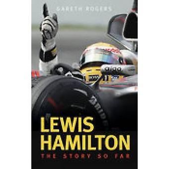 Lewis Hamilton - het verhaal tot nu toe door Gareth Rogers - 9780752444802 boek
