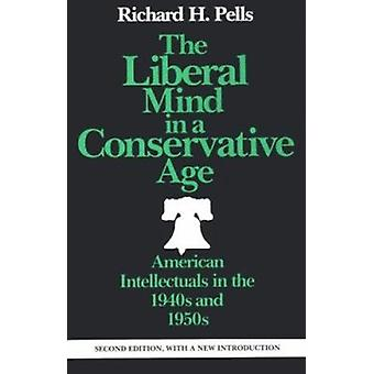 The Liberal Mind in a Conservative Age - American Intellectuals in the