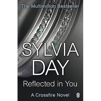 Reflected in You - A Crossfire Novel by Sylvia Day - 9781405910255 Book