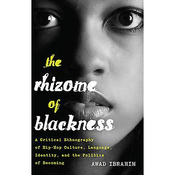 The Rhizome of Blackness - A Critical Ethnography of Hip-Hop Culture -