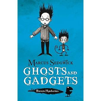 Ghosts and Gadgets by Marcus Sedgwick - Pete Williamson - 97814440018
