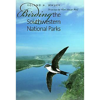 Birding the Southwestern National Parks by Roland H. Wauer - Mimi Hop