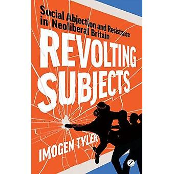 Revolting Subjects - Social Abjection and Resistance in Neoliberal Bri