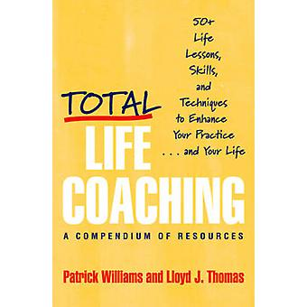 Total Life Coaching - 50+ Life Lessons - Skills - and Techniques to En