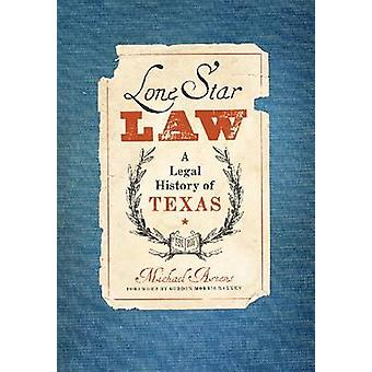 Lone Star Law - A Legal History of Texas by Michael S. Ariens - 978089