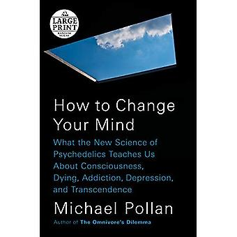 How to Change Your Mind [Large Print]