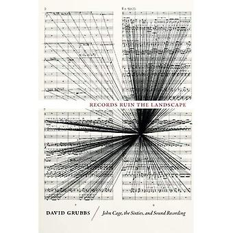 Records Ruin the Landscape: John Cage, the Sixties, and Sound Recording