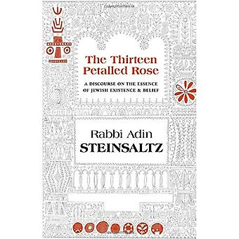 The Thirteen Petalled Rose: A Discourse on the Essence of Jewish Existence & Belief