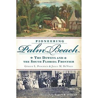 Pioneering Palm Beach: The Deweys and the South Florida Frontier