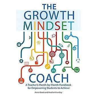 Tillväxt tänkesätt tränare: lärares månad för månad handbok för att stärka eleverna att nå