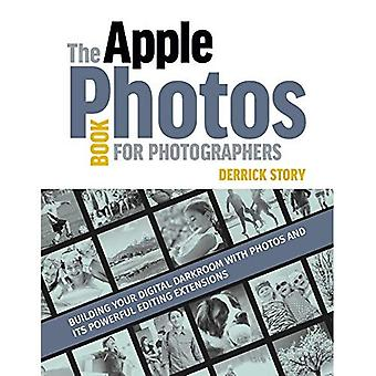 The Apple Photos Book for�Photographers: Building Your�Digital Darkroom with Photos�and Its Powerful Editing�Extensions