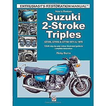 Comment restaurer Suzuki 2 temps Triples GT350, GT550 & GT750 1971-1978: la couleur de vos pas à pas illustrée...
