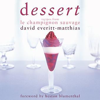 Dessert: Dessert Recipes from Le Champignon Sauvage