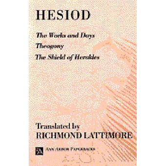The Works and Days - WITH Theogony AND The Shield of Herakles by Hesio