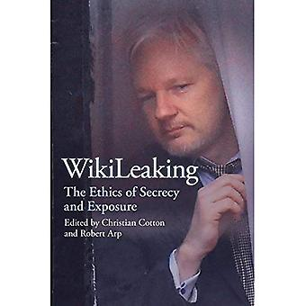 WikiLeaking: The Ethics of Secrecy and Exposure