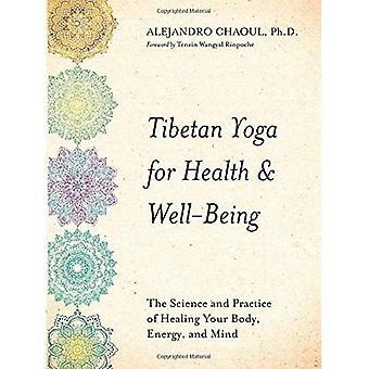 Yoga tibétain pour la santé & bien-être: la Science et la pratique de la guérison de votre corps, l'énergie et esprit