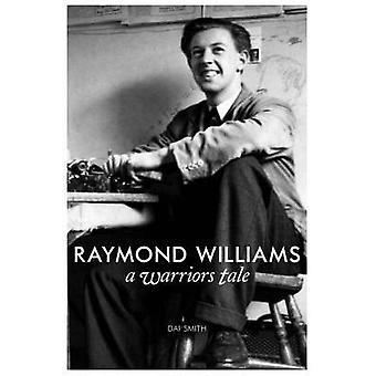 The Warriors Tale  Raymond Williams Biography by Dai Smith