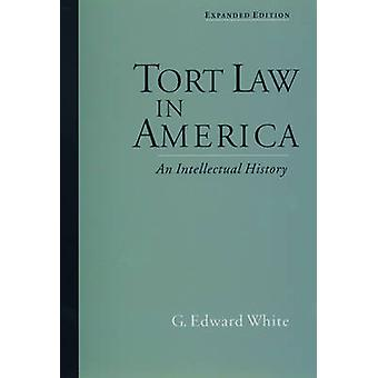 Tort Law in America An Intellectual History by White & G. Edward
