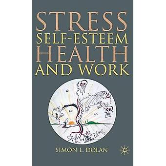Stress SelfEsteem Health and Work by Dolan & S.