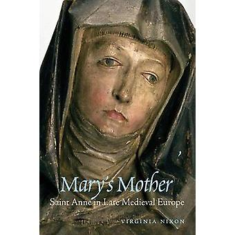 Marys Mother Saint Anne in Late Medieval Europe by Nixon & Virginia
