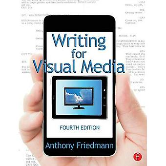 Writing for Visual Media by Friedmann & Anthony