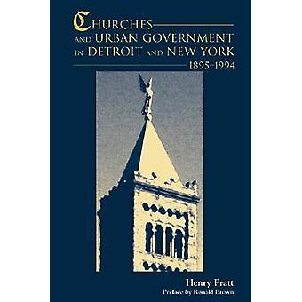 Churches and Urban Government in Detroit and New York 18951994 by PRATT & HENRY J.