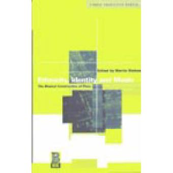 Ethnicity Identity and Music The Musical Construction of Place by Stokes & Martin