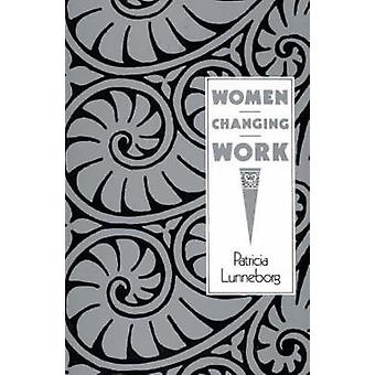Women Changing Work by Lunneborg & Patricia