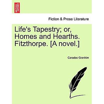 Lifes Tapestry or Homes and Hearths. Fitzthorpe. A novel. by Granhim & Caradoc