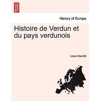 Histoire de Verdun et du pays verdunois by Clouet & Louis