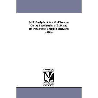 MilkAnalysis. Un traité pratique de l'examen du lait et ses dérivés crème beurre et fromage. par Wanklyn & James Alfred