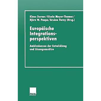 Europaische Integrationsperspektiven Ambivalenzen Der Entwicklung Und Losungsansatze von Dorner & Klaus