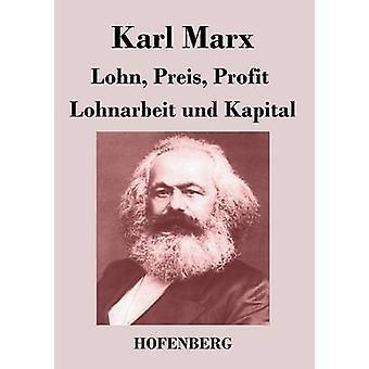 Lohn Preis Profit  Lohnarbeit und Kapital by Karl Marx