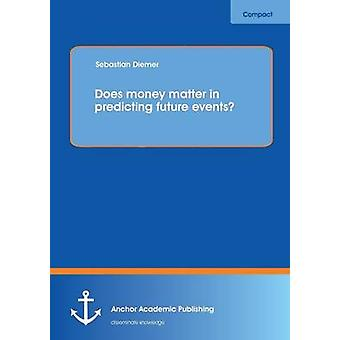 Does Money Matter in Predicting Future Events by Diemer & Sebastian