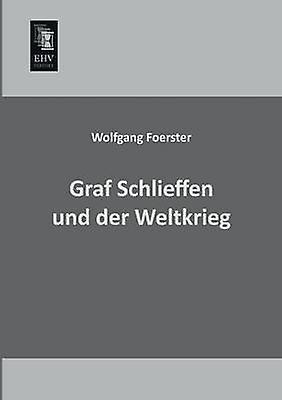 Graf Schlieffen Und Der Weltkrieg by Foerster & Wolfgang