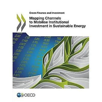 Grøn økonomi og investering kortlægning kanaler at mobilisere institutionelle investeringer i bæredygtig energi af OECD