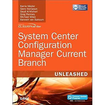 System Center Configuration Manager Current Branch Unleashed by Kerri