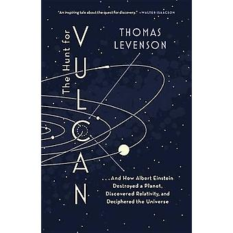 The Hunt for Vulcan - . . . and How Albert Einstein Destroyed a Planet