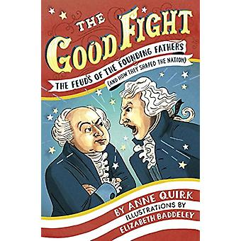 The Good Fight - The Feuds of the Founding Fathers (and How They Shape